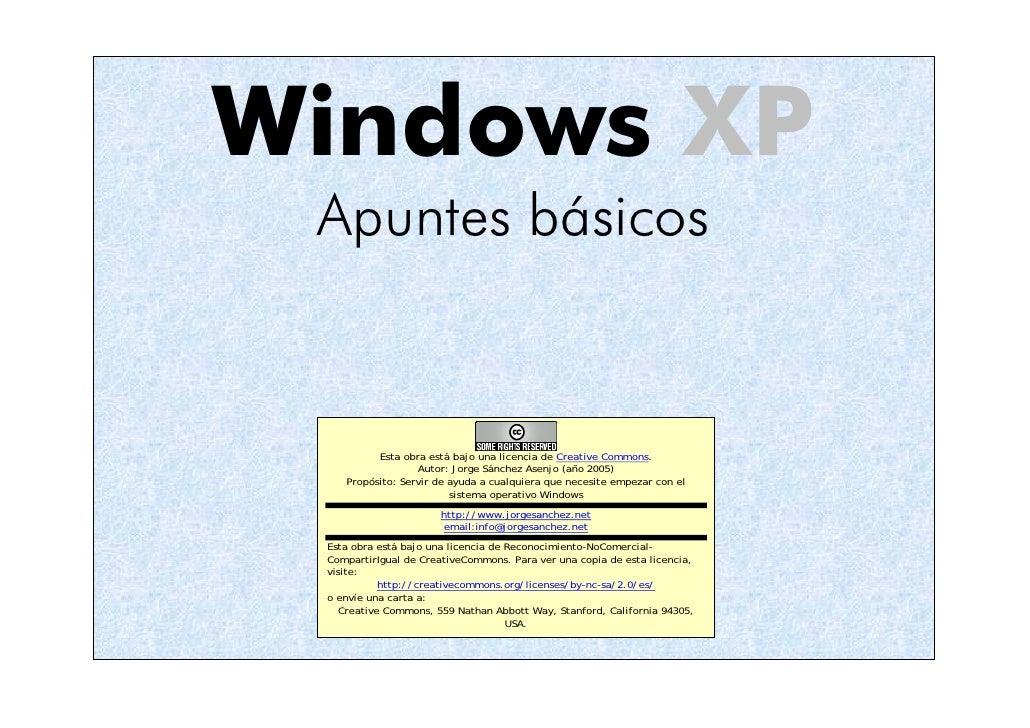 Windows XP Apuntes básicos          Esta obra está bajo una licencia de Creative Commons.                  Autor: Jorge Sá...