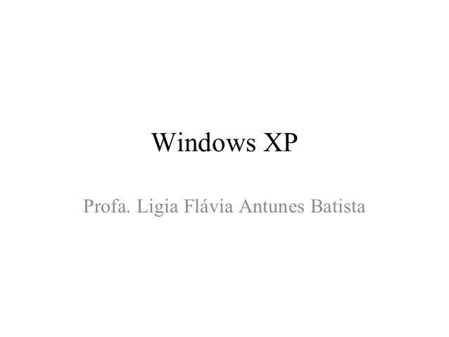 Windows XPProfa. Ligia Flávia Antunes Batista