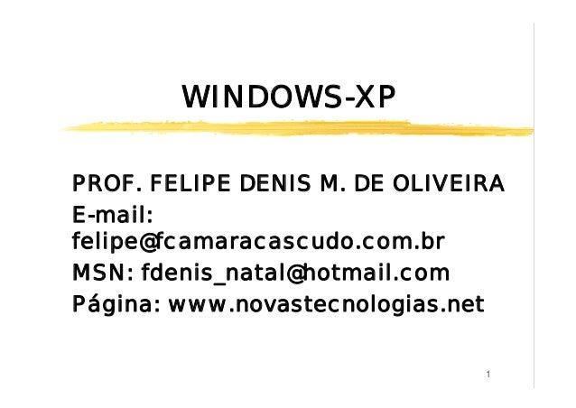 WINDOWS-XPPROF. FELIPE DENIS M. DE OLIVEIRAE-mail:felipe@fcamaracascudo.com.brMSN: fdenis_natal@hotmail.comPágina: www.nov...