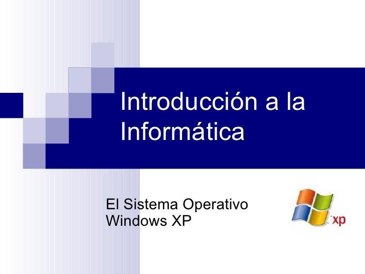 Introducción a la Informática El Sistema Operativo Windows XP