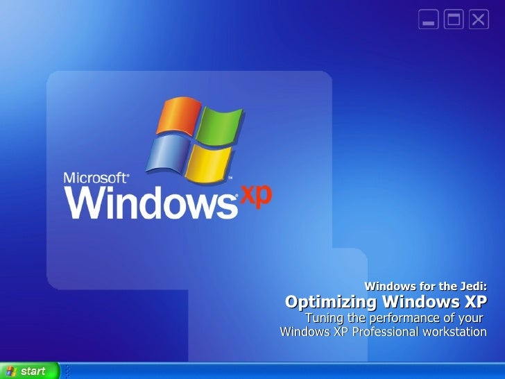 Windows for the Jedi: Optimizing Windows XP Tuning the performance of your  Windows XP Professional workstation