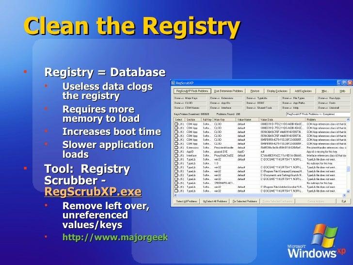 Clean the Registry <ul><li>Registry = Database </li></ul><ul><ul><li>Useless data clogs the registry </li></ul></ul><ul><u...