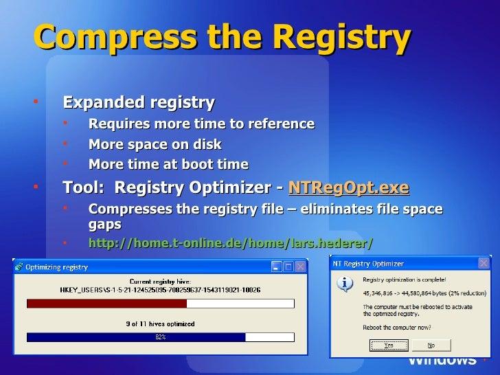 Compress the Registry <ul><li>Expanded registry </li></ul><ul><ul><li>Requires more time to reference </li></ul></ul><ul><...