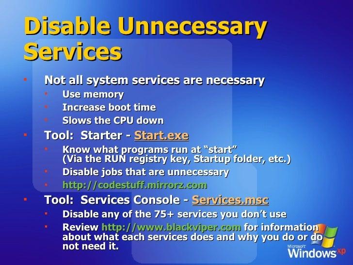 Disable Unnecessary Services <ul><li>Not all system services are necessary </li></ul><ul><ul><li>Use memory </li></ul></ul...