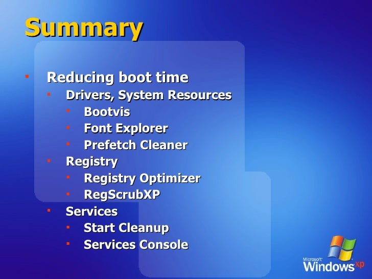 Summary <ul><li>Reducing boot time </li></ul><ul><ul><li>Drivers, System Resources </li></ul></ul><ul><ul><ul><li>Bootvis ...