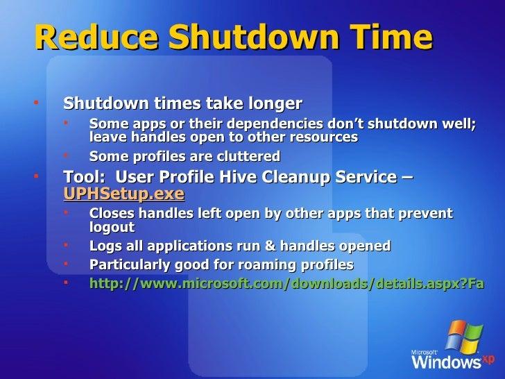 Reduce Shutdown Time <ul><li>Shutdown times take longer </li></ul><ul><ul><li>Some apps or their dependencies don't shutdo...