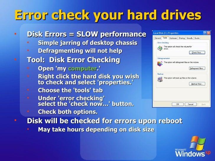 Error check your hard drives <ul><li>Disk Errors = SLOW performance </li></ul><ul><ul><li>Simple jarring of desktop chassi...