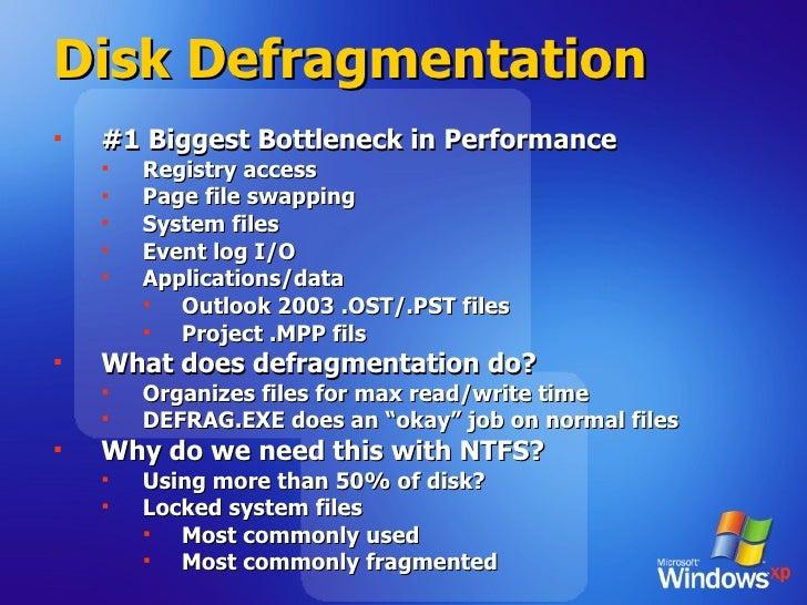 Disk Defragmentation <ul><li>#1 Biggest Bottleneck in Performance </li></ul><ul><ul><li>Registry access </li></ul></ul><ul...