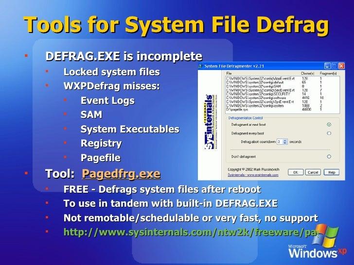 Tools for System File Defrag  <ul><li>DEFRAG.EXE is incomplete </li></ul><ul><ul><li>Locked system files </li></ul></ul><u...