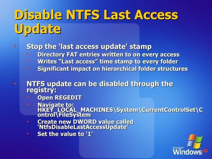 Disable NTFS Last Access Update <ul><li>Stop the 'last access update' stamp  </li></ul><ul><ul><li>Directory FAT entries w...
