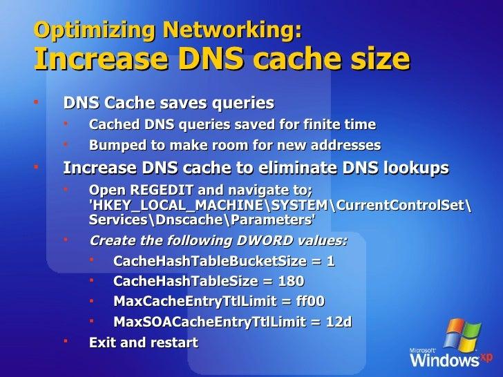 Optimizing Networking: Increase DNS cache size <ul><li>DNS Cache saves queries </li></ul><ul><ul><li>Cached DNS queries sa...