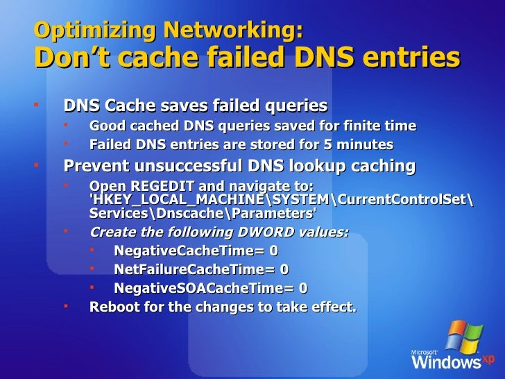 Optimizing Networking: Don't cache failed DNS entries <ul><li>DNS Cache saves failed queries </li></ul><ul><ul><li>Good ca...