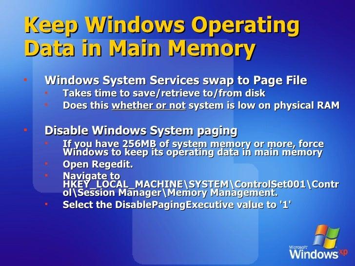 Keep Windows Operating Data in Main Memory   <ul><li>Windows System Services swap to Page File </li></ul><ul><ul><li>Takes...