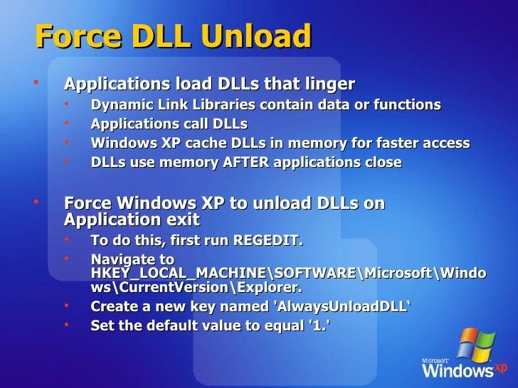 Force DLL Unload <ul><li>Applications load DLLs that linger </li></ul><ul><ul><li>Dynamic Link Libraries contain data or f...