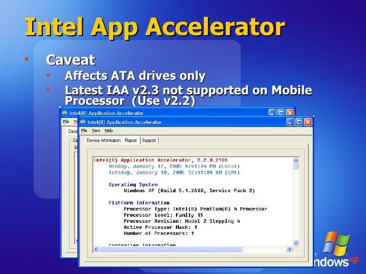Intel App Accelerator <ul><li>Caveat </li></ul><ul><ul><li>Affects ATA drives only </li></ul></ul><ul><ul><li>Latest IAA v...
