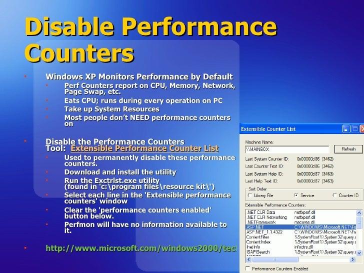Disable Performance Counters <ul><li>Windows XP Monitors Performance by Default </li></ul><ul><ul><li>Perf Counters report...