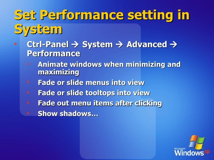 Set Performance setting in System <ul><li>Ctrl-Panel    System    Advanced    Performance </li></ul><ul><ul><li>Animate...