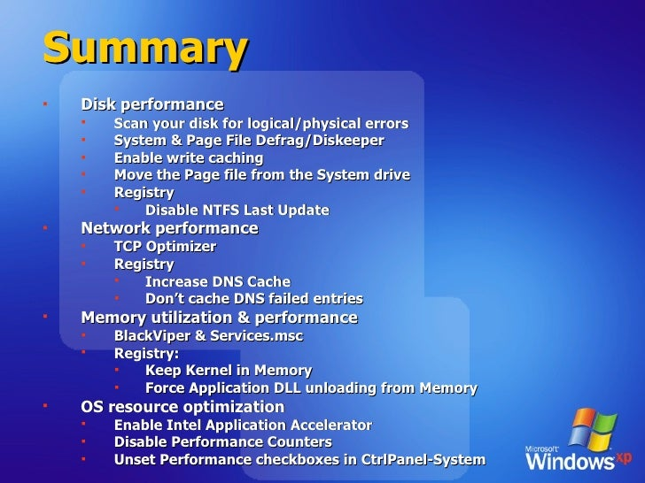 Summary <ul><li>Disk performance </li></ul><ul><ul><li>Scan your disk for logical/physical errors </li></ul></ul><ul><ul><...