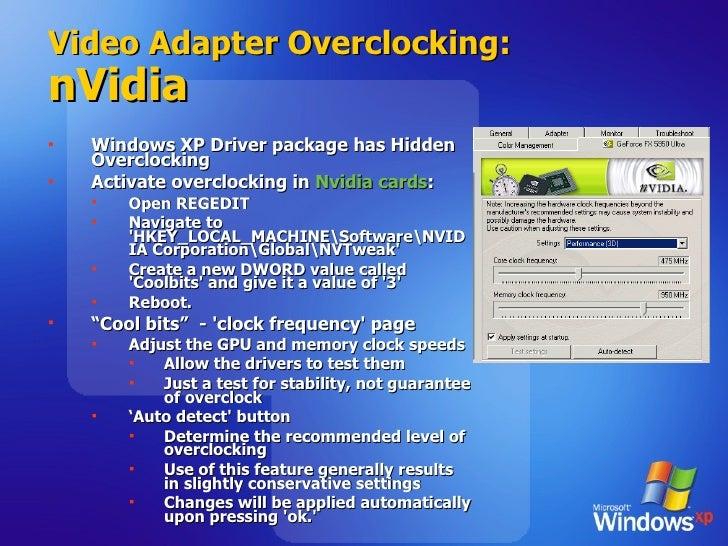 Video Adapter Overclocking: nVidia <ul><li>Windows XP Driver package has Hidden Overclocking </li></ul><ul><li>Activate ov...