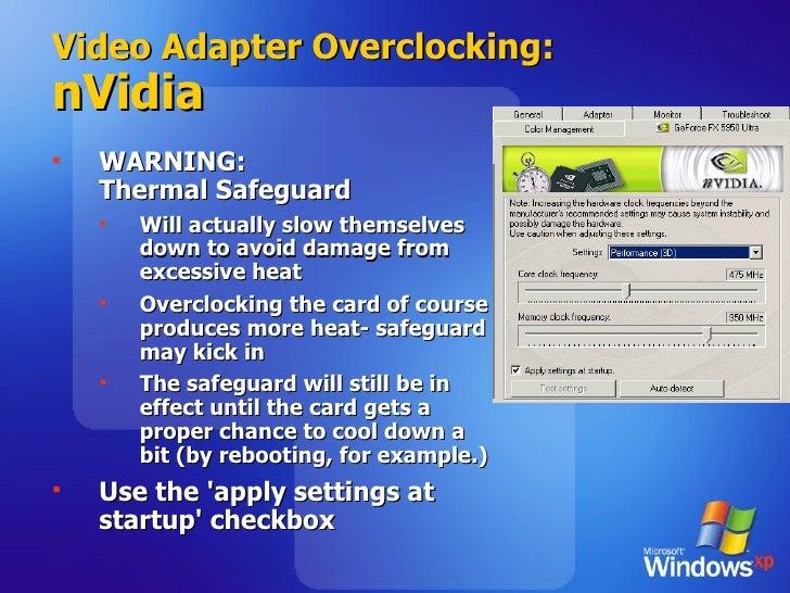 Video Adapter Overclocking: nVidia <ul><li>WARNING:  Thermal Safeguard </li></ul><ul><ul><li>Will actually slow themselves...