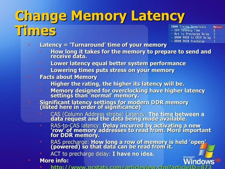 Change Memory Latency Times <ul><ul><li>Latency = 'Turnaround' time of your memory </li></ul></ul><ul><ul><ul><li>How long...