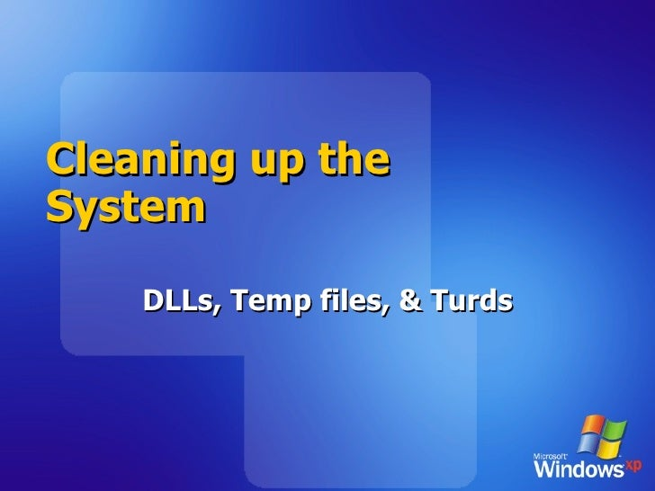 Cleaning up the System DLLs, Temp files, & Turds