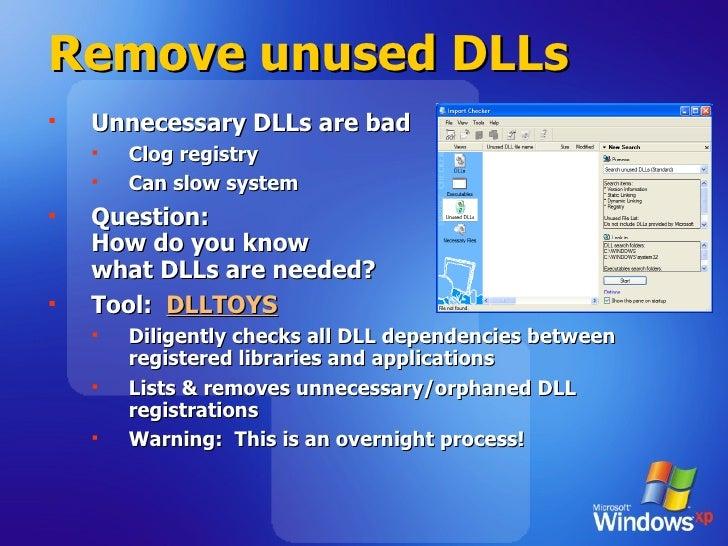 Remove unused DLLs <ul><li>Unnecessary DLLs are bad </li></ul><ul><ul><li>Clog registry </li></ul></ul><ul><ul><li>Can slo...