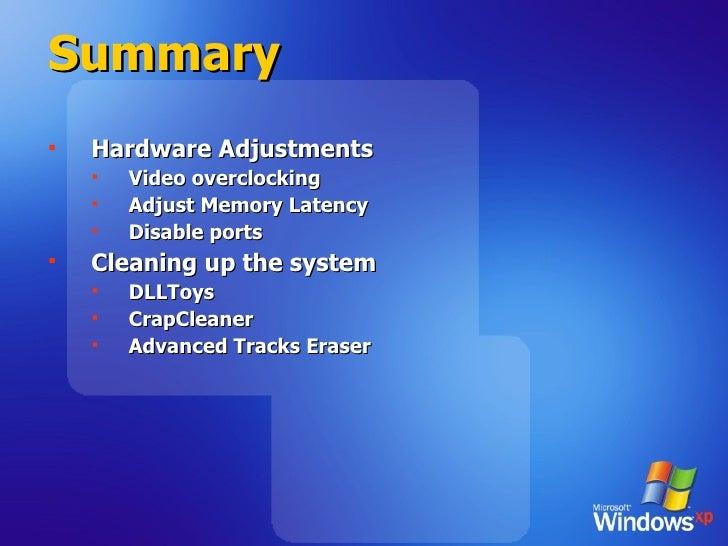 Summary <ul><li>Hardware Adjustments </li></ul><ul><ul><li>Video overclocking </li></ul></ul><ul><ul><li>Adjust Memory Lat...