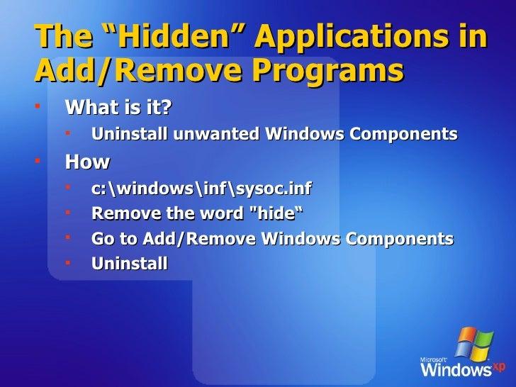 "The ""Hidden"" Applications in Add/Remove Programs <ul><li>What is it? </li></ul><ul><ul><li>Uninstall unwanted Windows Comp..."