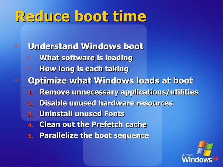 Reduce boot time <ul><li>Understand Windows boot </li></ul><ul><ul><li>What software is loading </li></ul></ul><ul><ul><li...