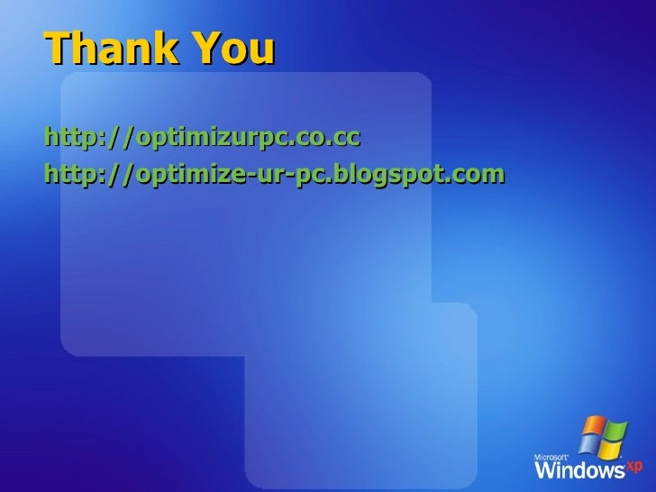 Thank You <ul><li>http://optimizurpc.co.cc </li></ul><ul><li>http://optimize-ur-pc.blogspot.com </li></ul>
