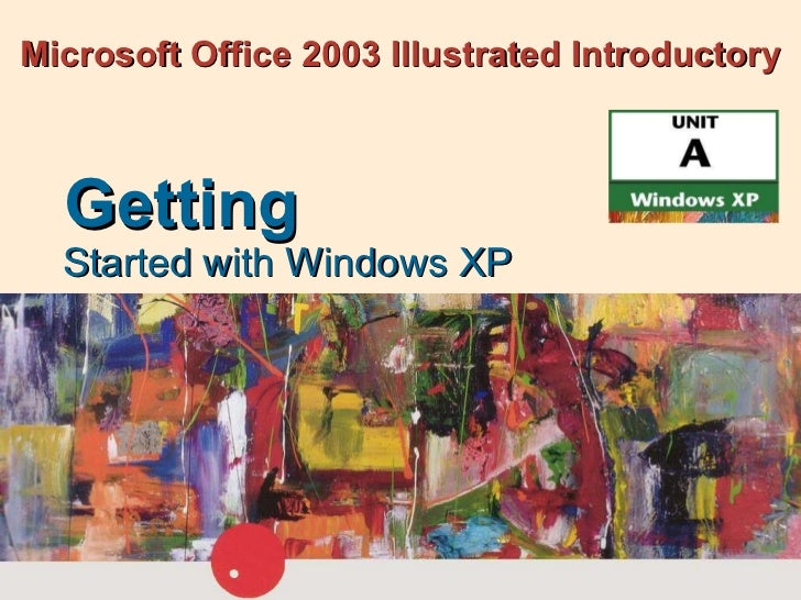 Microsoft Office 2003 Illustrated Introductory Started with Windows XP Getting
