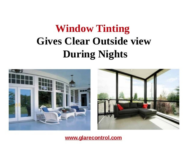 Window TintingGives Clear Outside view     During Nights     www.glarecontrol.com
