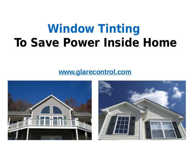 Window TintingTo Save Power Inside Home      www.glarecontrol.com