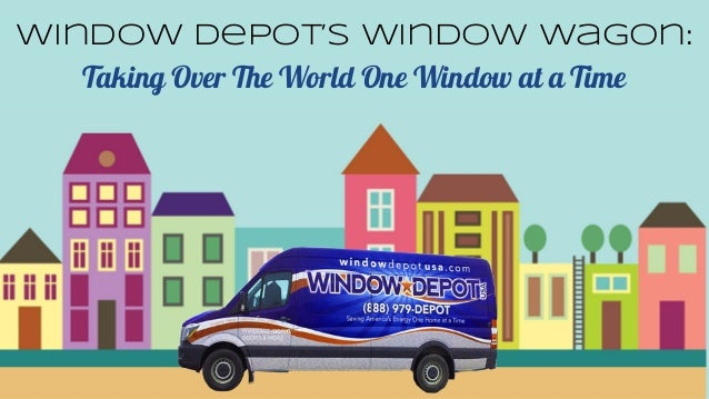 Window Depot's Window Wagon: Taking Over The World One Window at a Time Taking Over The World One Window at a Time
