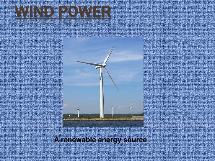 Wind Power<br />A renewable energy source <br />
