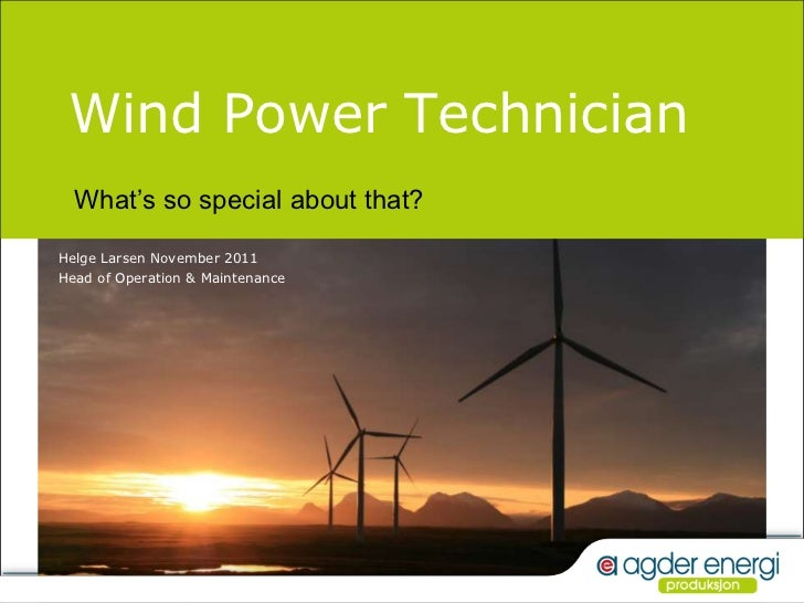 Wind Power Technician  What's so special about that?Helge Larsen November 2011Head of Operation & Maintenance