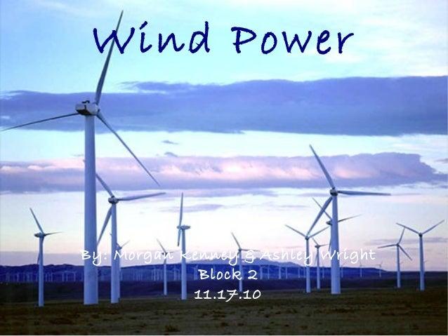 Wind Power By: Morgan Kenney & Ashley Wright Block 2 11.17.10