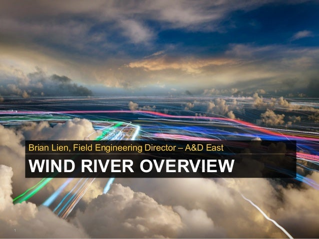 1WIND RIVER OVERVIEWBrian Lien, Field Engineering Director – A&D East