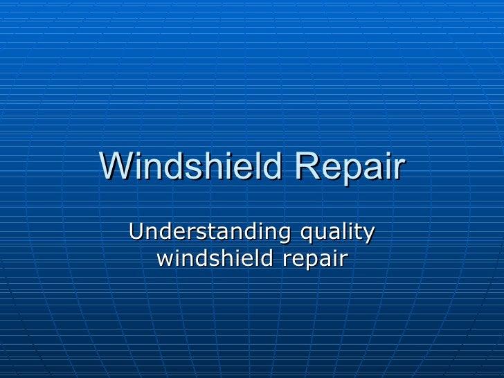 Windshield Repair Understanding quality windshield repair
