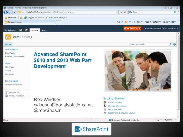 Advanced SharePoint2010 and 2013 Web PartDevelopmentRob Windsorrwindsor@portalsolutions.net@robwindsor