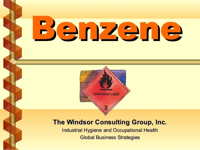 Benzene The Windsor Consulting Group, Inc. Industrial Hygiene and Occupational Health Global Business Strategies