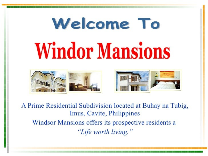 A Prime Residential Subdivision located at Buhay na Tubig, Imus, Cavite, Philippines Windsor Mansions offers its prospecti...