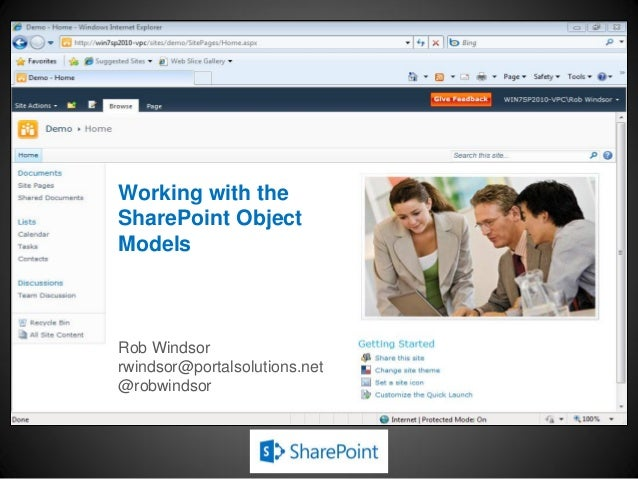 Working with theSharePoint ObjectModelsRob Windsorrwindsor@portalsolutions.net@robwindsor