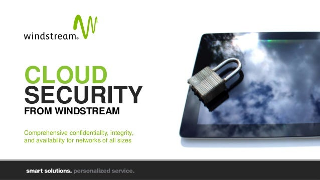 CLOUD SECURITYFROM WINDSTREAM Comprehensive confidentiality, integrity, and availability for networks of all sizes