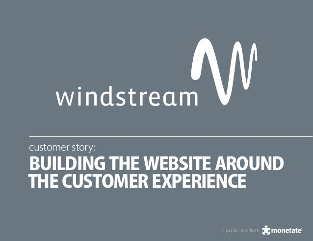 customer story:Building the Website Aroundthe Customer Experience                    a publication from