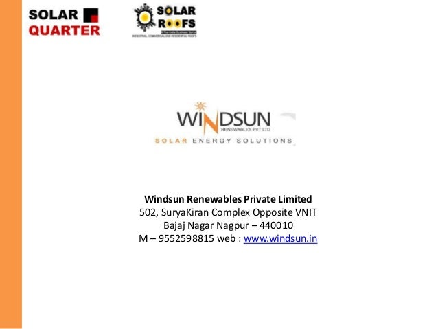 Windsun Renewables Private Limited 502, SuryaKiran Complex Opposite VNIT Bajaj Nagar Nagpur – 440010 M – 9552598815 web : ...