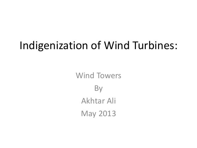 Indigenization of Wind Turbines: Wind Towers By Akhtar Ali May 2013