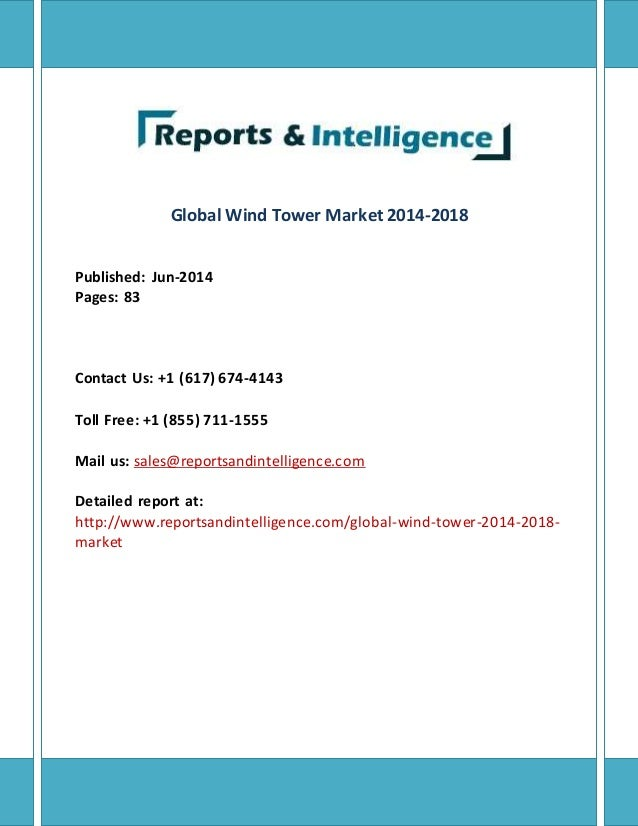 Global Wind Tower Market 2014-2018 Published: Jun-2014 Pages: 83 Contact Us: +1 (617) 674-4143 Toll Free: +1 (855) 711-155...