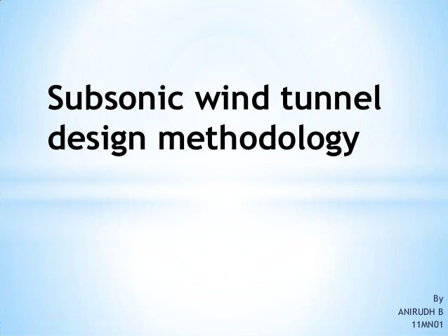 Subsonic wind tunneldesign methodology                              By                       ANIRUDH B                    ...